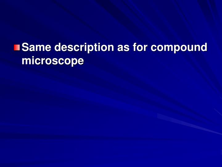 Same description as for compound microscope
