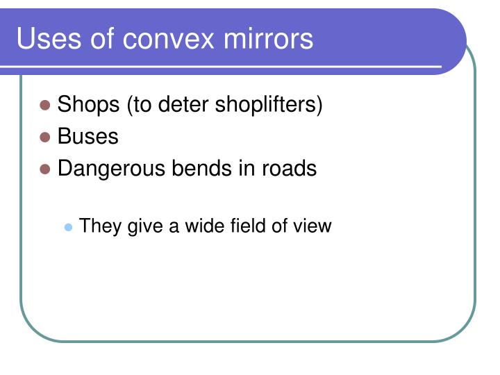 Uses of convex mirrors