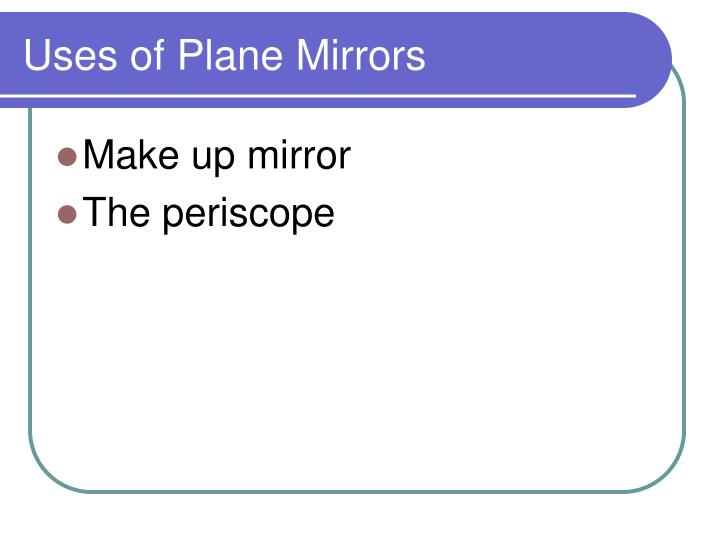 Uses of Plane Mirrors