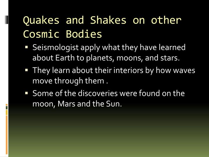 Quakes and Shakes on other Cosmic Bodies