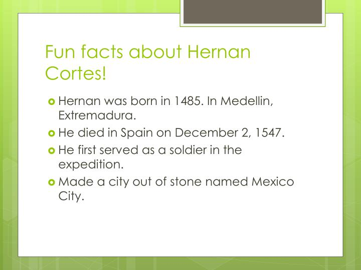Fun facts about hernan cortes