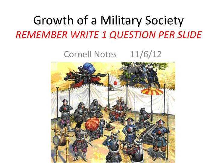 Growth of a military society remember write 1 question per slide
