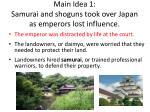 main idea 1 samurai and shoguns took over japan as emperors lost influence
