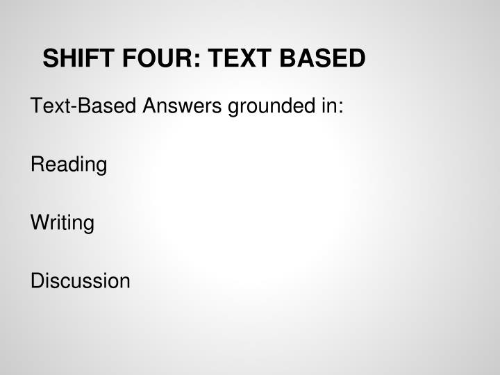 SHIFT FOUR: TEXT BASED