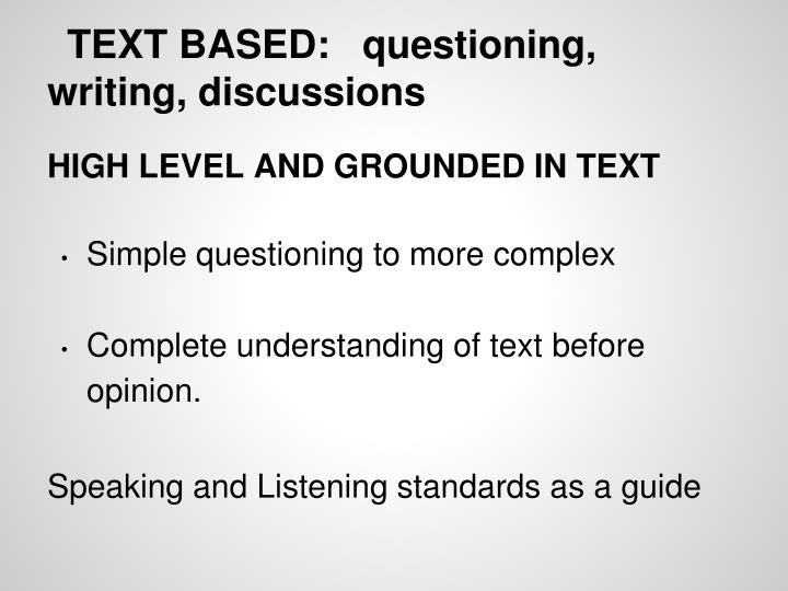 TEXT BASED: questioning, writing, discussions