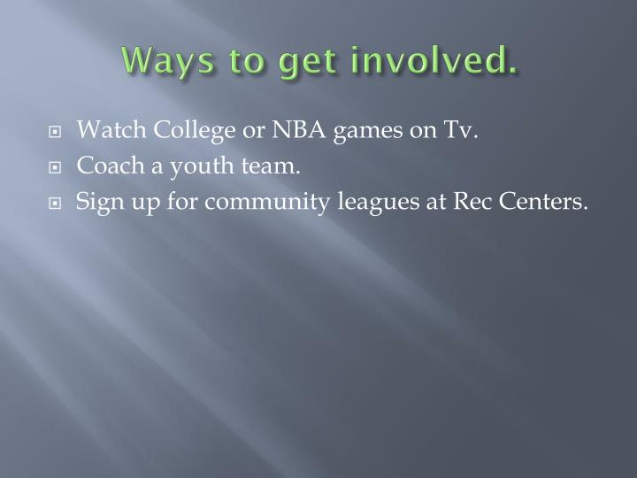 Ways to get involved.