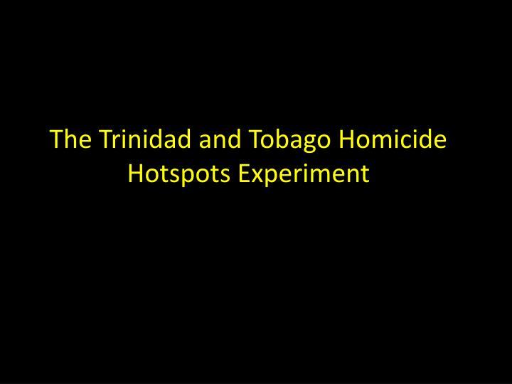The Trinidad and Tobago Homicide Hotspots Experiment