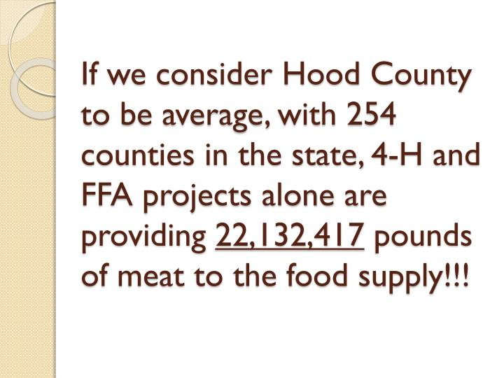 If we consider Hood County to be average, with 254 counties in the state, 4-H and FFA projects alone are providing