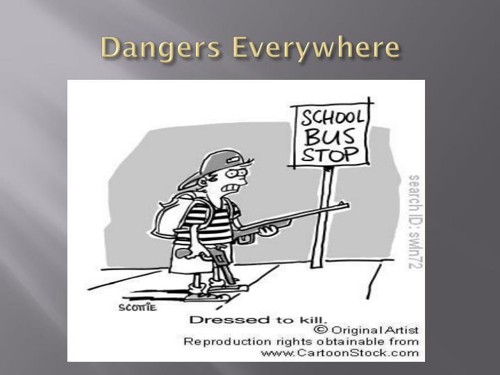 Dangers Everywhere