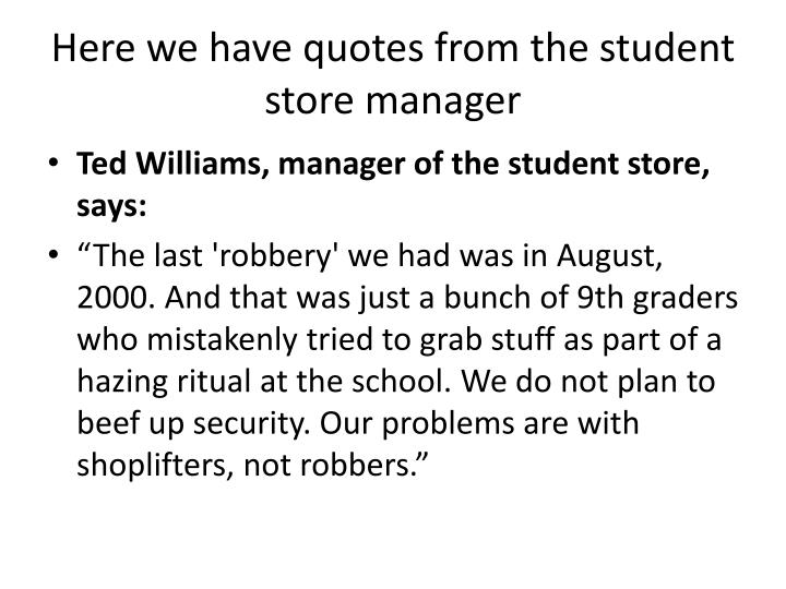 Here we have quotes from the student store manager
