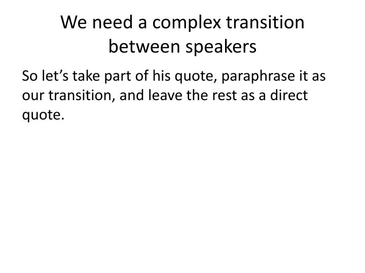 We need a complex transition between speakers