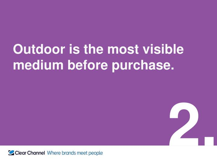 Outdoor is the most visible medium before purchase.