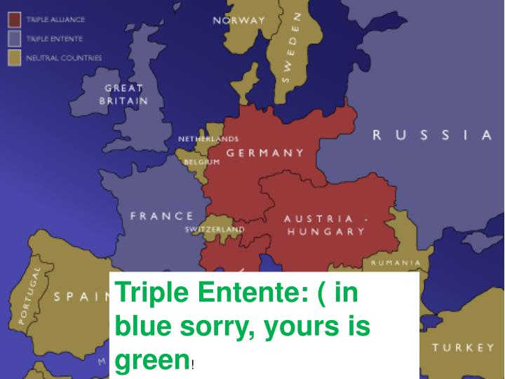 Triple Entente: ( in blue sorry, yours is green
