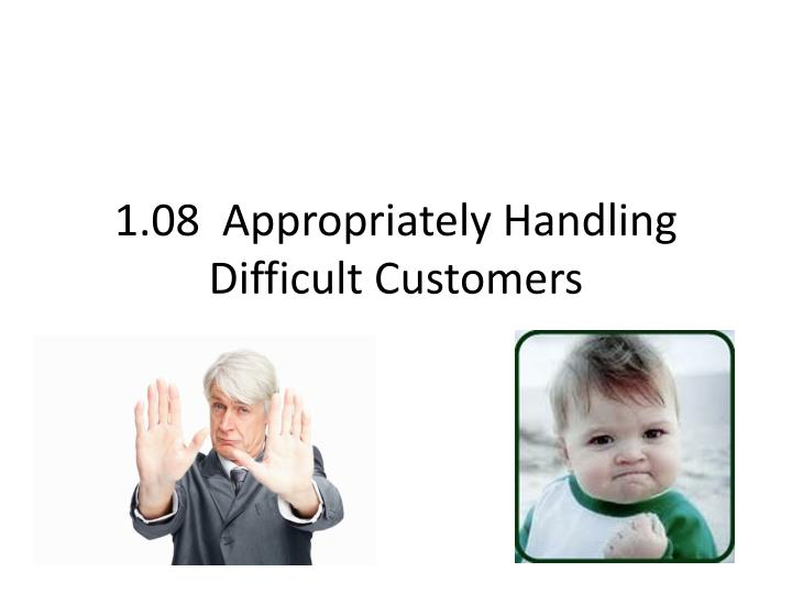 1 08 appropriately handling difficult customers