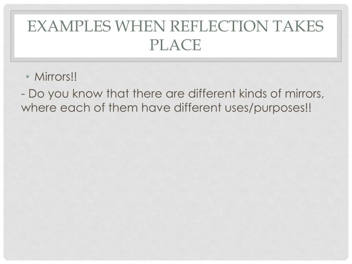 Examples when reflection takes place