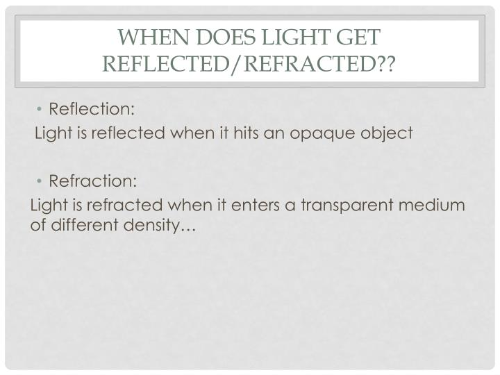 When does light get reflected refracted