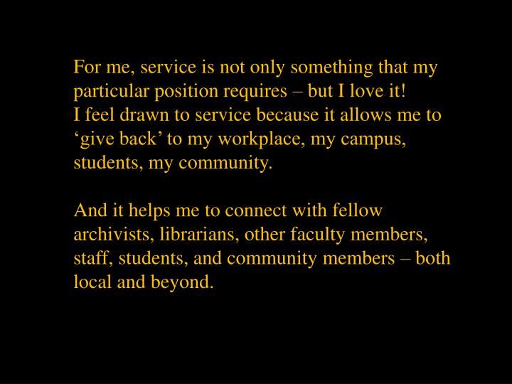 For me, service is not only something that my particular position requires – but I love it!