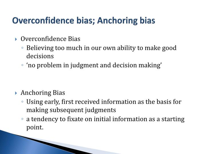 Overconfidence bias; Anchoring bias