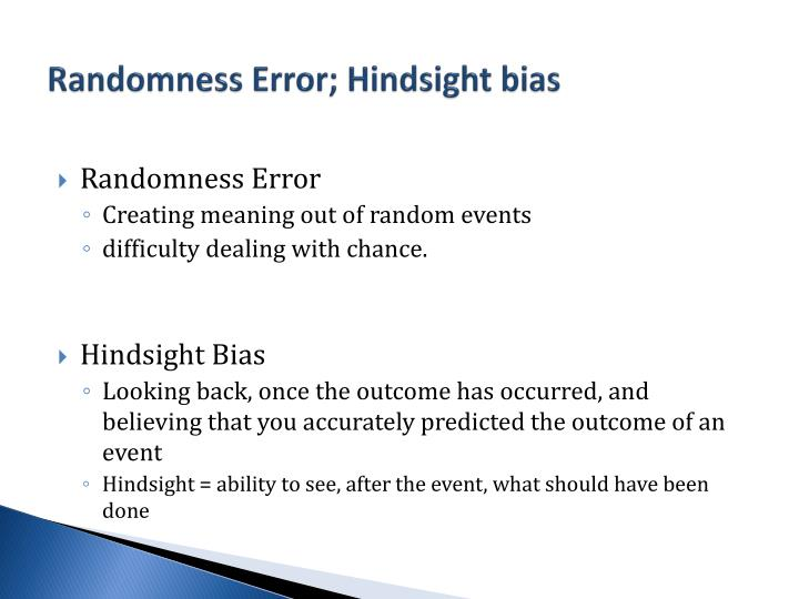 Randomness Error; Hindsight bias