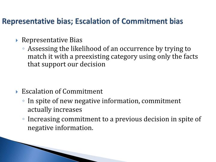 Representative bias; Escalation of Commitment bias