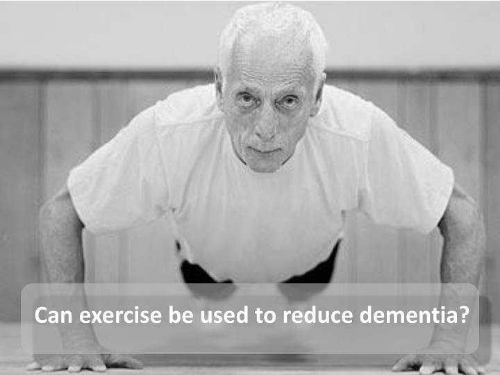 Can exercise be used to reduce dementia?