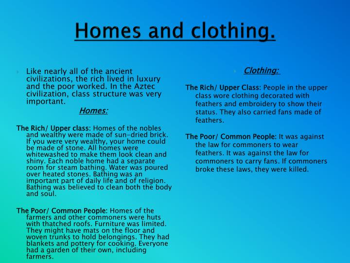 Homes and clothing.