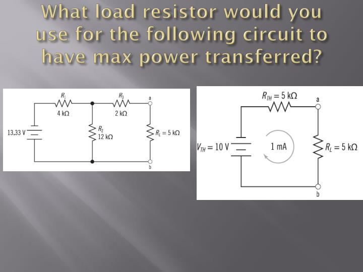 What load resistor would you use for the following circuit to have max power transferred?