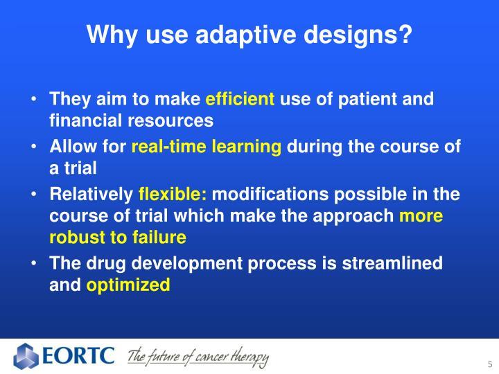 Why use adaptive designs?