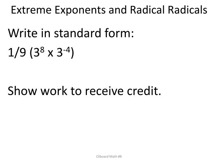 Extreme Exponents and Radical Radicals