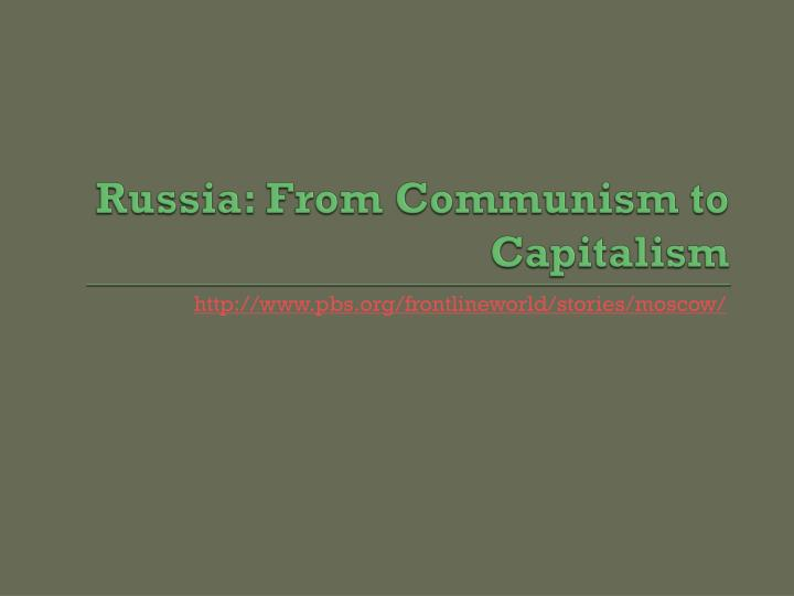 Russia: From Communism to Capitalism
