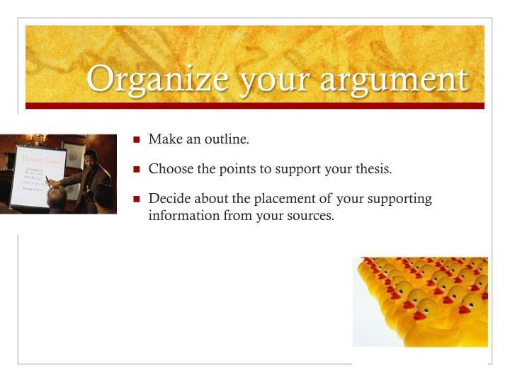 Organize your argument
