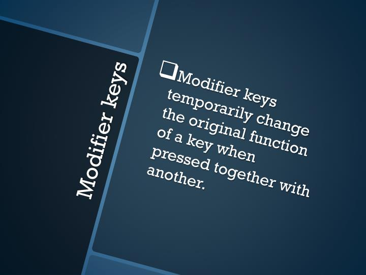 Modifier keys temporarily change the original function of a key when pressed together with another.