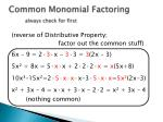 common monomial factoring always check for first