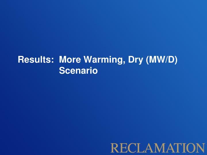 Results:  More Warming, Dry (MW/D) Scenario