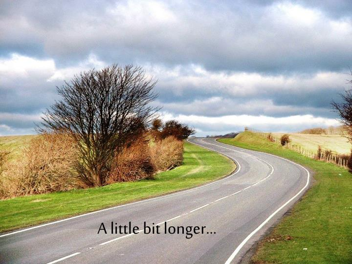 A little bit longer…