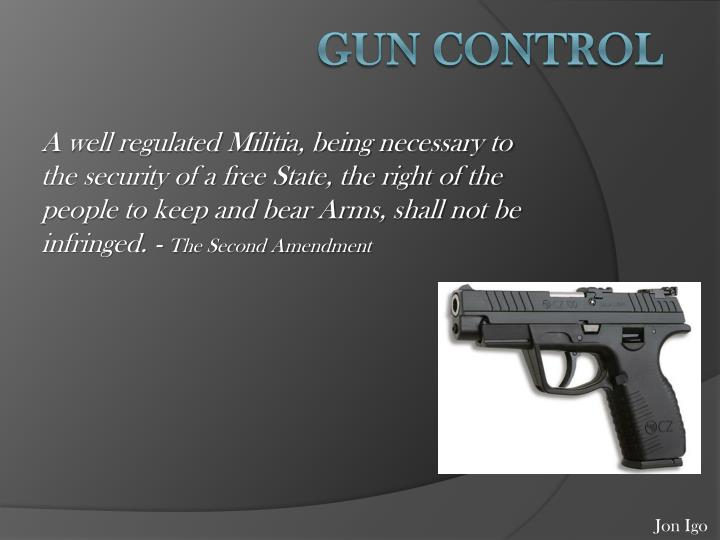 A well regulated Militia, being necessary to the security of a free State, the right of the people to keep and bear Arms, shall not be infringed. -