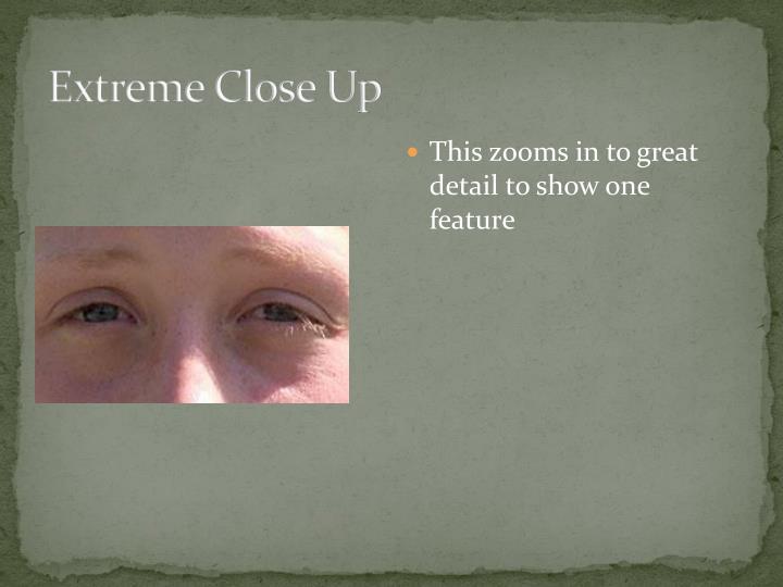 Extreme Close Up