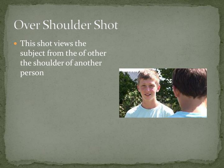 Over Shoulder Shot