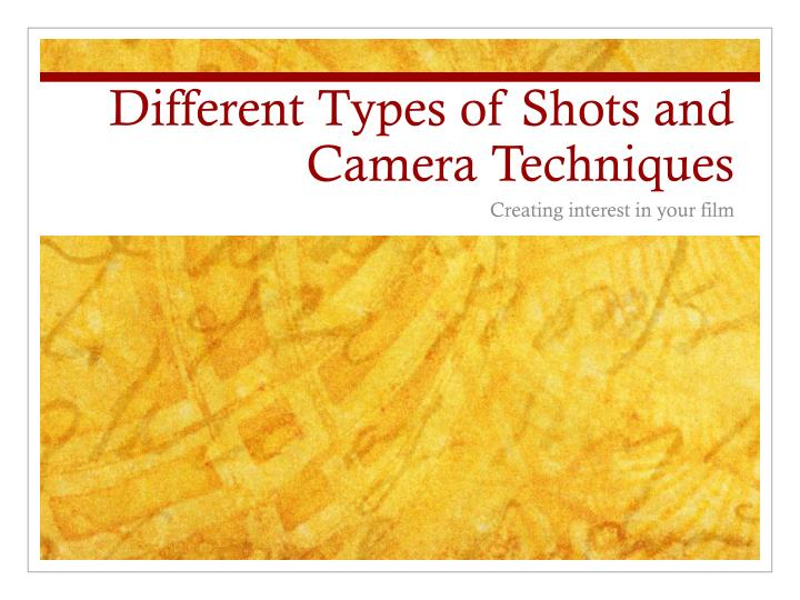Different Types of Shots and Camera Techniques