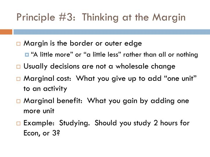 Principle #3:  Thinking at the Margin