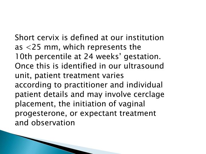 Short cervix is defined at our institution