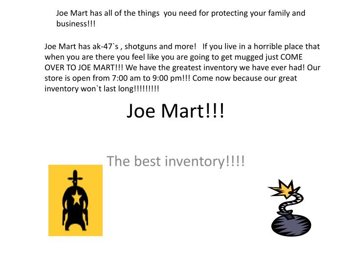 Joe Mart has all of the things  you need for protecting your family and business!!!