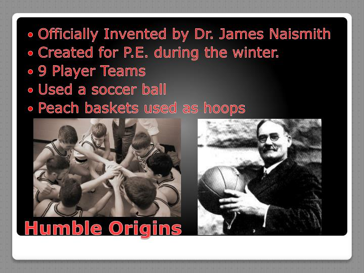 Officially Invented by Dr. James Naismith