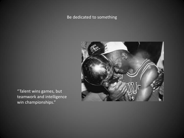 Be dedicated to something