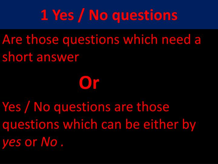 1 Yes / No questions