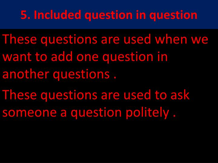 5. Included question in question
