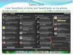 tweet deck i use tweetdeck at home and tweetcaster on my phone