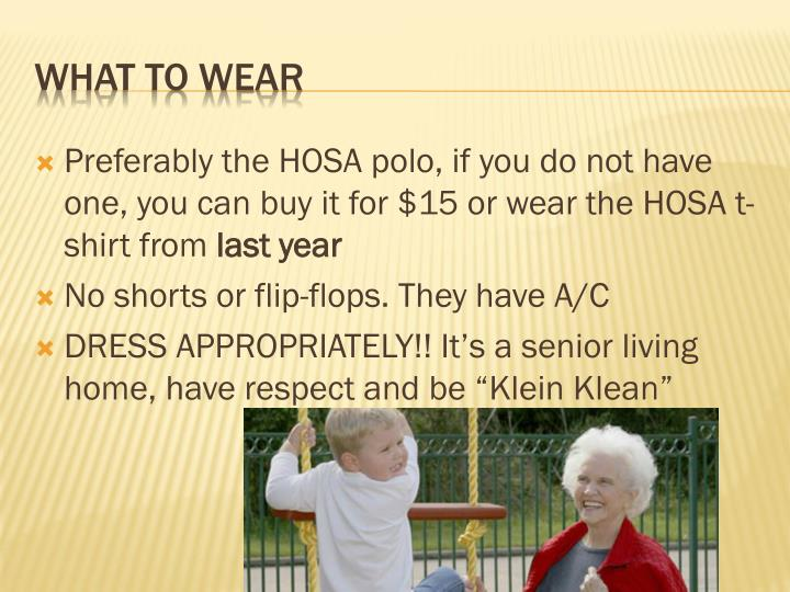 Preferably the HOSA polo, if you do not have one, you can buy it for $15 or wear