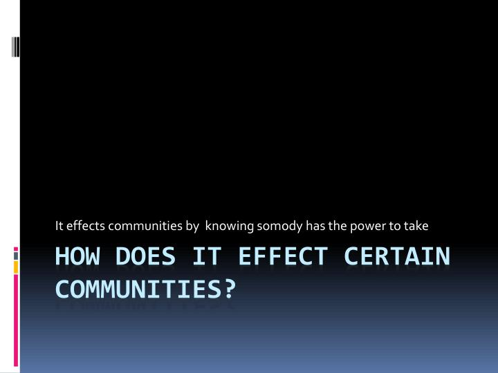 It effects communities by  knowing