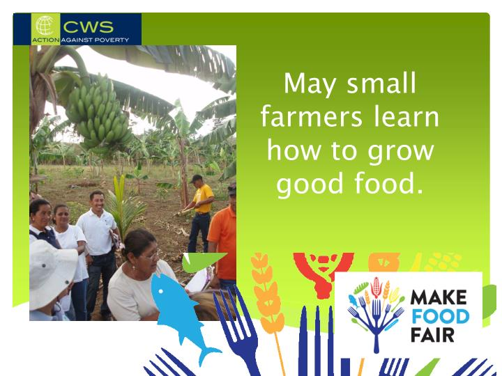 May small farmers learn how to grow good food.